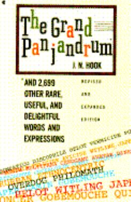 The Grand Panjandrum and 2,699 Other Rare, Useful, and Delightful Words and Expressions: And 2,499 Other Rare, Useful, and Delightful Words, Expressio