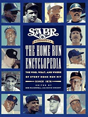 The Home Run Encyclopedia: The Who, What, and Where of Every Home Run Hit Since 1876