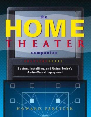 The Home Theater Companion: A Guide to Audio/Video and Stereophonic Surround Sound Systems