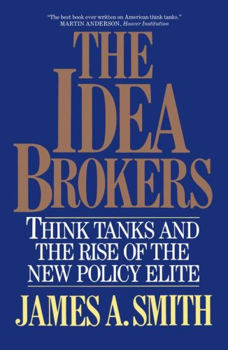 The Idea Brokers: Think Tanks and the Rise of the New Policy Elite 9780029295557