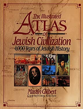 The Illustrated Atlas of Jewish Civilization: 4,000 Years of Jewish History 9780025434158
