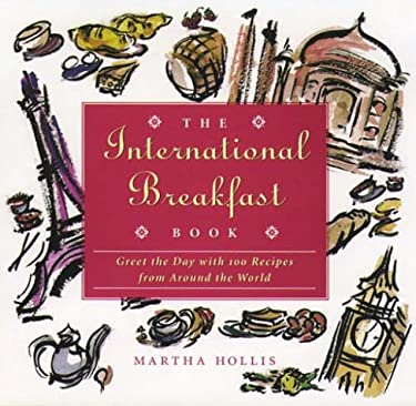 The International Breakfast Book: Greet the Day with 100 Recipes from Around the World 9780028610115