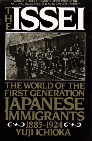 The Issei: The World of the First Generation Japanese Immigrants, 1885-1924