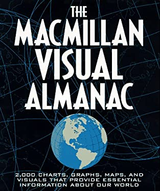 The MacMillan Visual Almanac: More Than 2,000 Charts, Graphs, Maps, and Visuals That Provide Essential Information in the Blink of an Eye