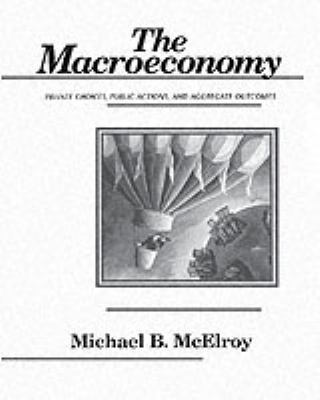 The Macroeconomy: Private Choices, Public Actions, and Aggregate Outcomes