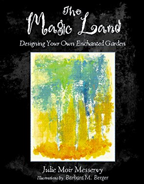The Magic Land: Designing Your Own Enchanted Garden - Messervy, Julie Moir / Berger, Barbara M.