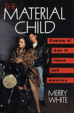 The Material Child: Coming of Age in Japan and America