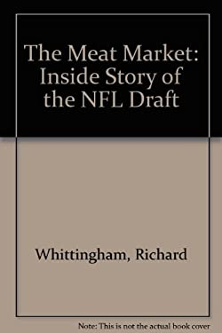 The Meat Market: The Inside Story of the NFL Draft
