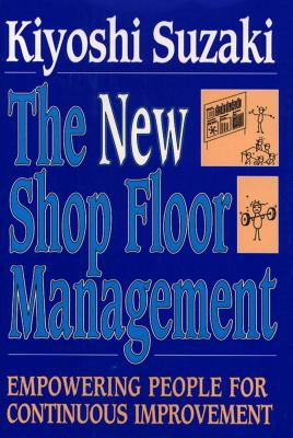 The New Shop Floor Management: Empowering People for Continuous Improvement 9780029322659