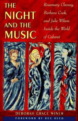 The Night and the Music: Rosemary Clooney, Barbara Cook, and Julie Wilson, Inside the World of Cabaret