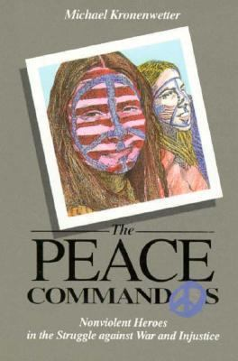 The Peace Commandos: Nonviolent Heroes in the Struggle Against War and Injustice