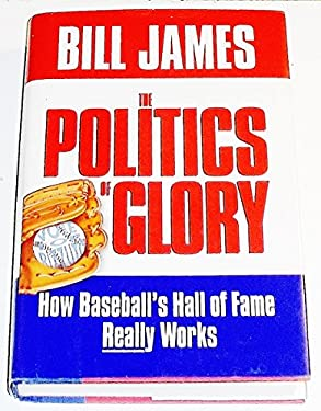 The Politics of Glory: How the Baseball's Hall of Fame Really Works
