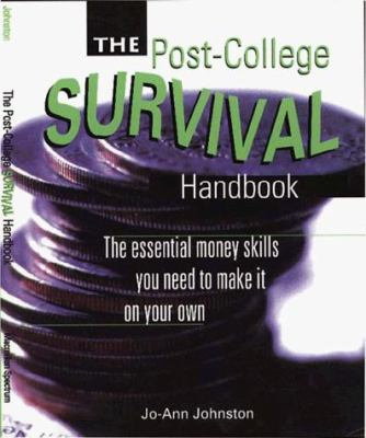 The Post-College Survival Handbook: The Essential Money Skills You Need to Make It on Your Own