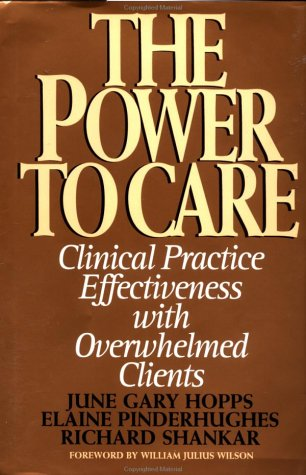 The Power to Care: Clinical Practice Effectiveness with Overwhelmed Clients