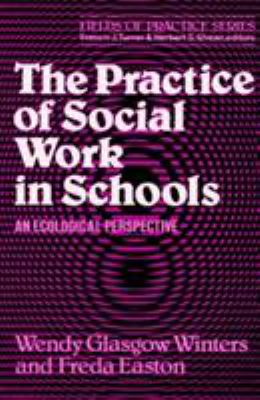 The Practice of Social Work in Schools: An Ecological Perspective 9780029356609