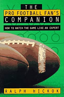 The Pro Football Fan's Companion: How to Watch the Game Like an Expert