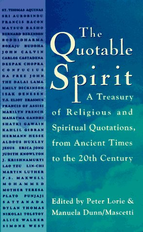 The Quotable Spirit: A Treasury of Religious and Spiritual Quotations from Ancient Times to the Twentieth Century