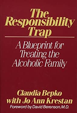 The Responsibility Trap: A Blueprint for Treating the Alcoholic Family 9780029028803