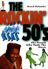 The Rockin' '50s: The People Who Made the Music -  Helander, Brock