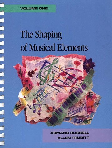 The Shaping of Musical Elements, Volume I
