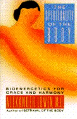 The Spirituality of the Body: Bioenergetics for Grace and Harmony