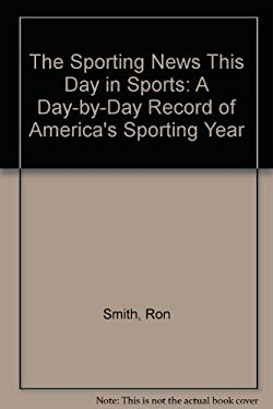 The Sporting News This Day in Sports: A Day-By-Day Record of America's Sporting Year