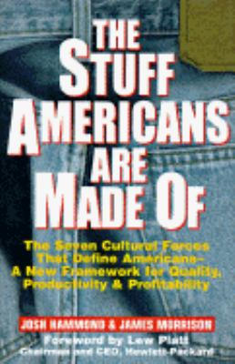 The Stuff Americans Are Made of: The Seven Cultural Forces That Define Americans--And How Your Business Can Profit from Them