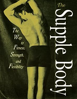 The Supple Body: The Way to Fitness, Strength, and Flexibility