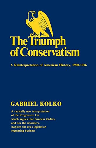 The Triumph of Conservatism: A Reinterpretation of American History, 1900-1916 9780029166505