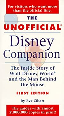 The Unofficial Disney Companion: The Inside Story of Walt Disney World & the Man Behind the Mouse