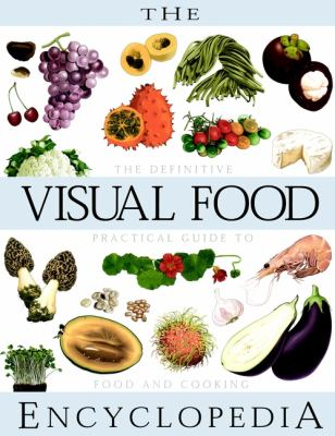 The Visual Food Encyclopedia: The Definitive Practical Guide to Food and Cooking 9780028610061