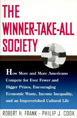 The Winner-Take-All Society: How More and More Americans Compete for Ever Fewer and Bigger Rewards..