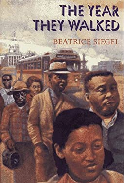 The Year They Walked: Rosa Parks and the Montgomery Bus Boycott - Siegel, Beatrice