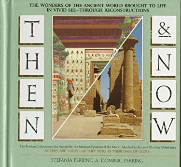 Then and Now: The Wonders of the Ancient World Brought to Life in Vivid See Through.............