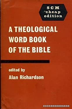 Theological Word Book of the Bible: 230 Articles Bringing the Resources of Modern Scholarship...