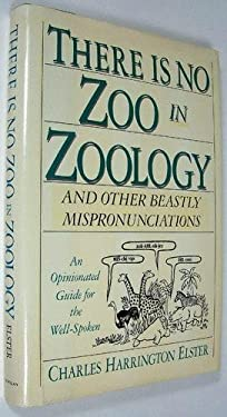 There is No Zoo in Zoology: And Other Beastly Mispronounciations