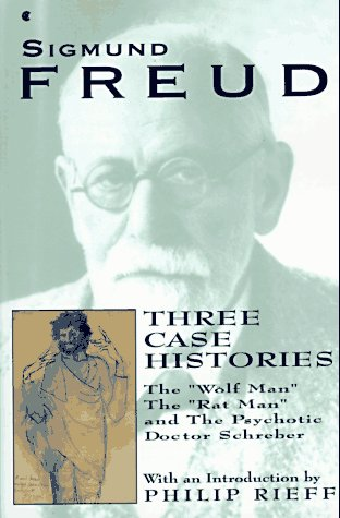 """Three Case Histories: The """"Wolf Man,"""" the """"Rat Man,"""" and the Psychotic Doctor Schreber"""