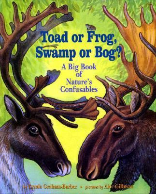 Toad or Frog, Swamp or Bog?: A Big Book of Nature's Confusables