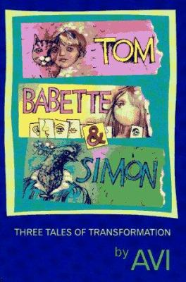 Tom, Babette & Simon: Three Tales of Transformation