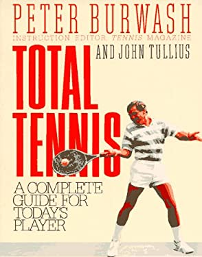 Total Tennis: A Complete Guide for Today's Player