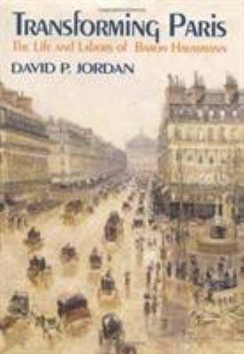 Transforming Paris: The Life and Labors of Baron Haussman