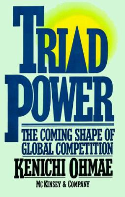 Triad Power: The Coming Shape of Global Competition