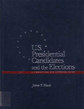 U.S. Presidential Elections and the Candidates: A Biographical and Historical Guide