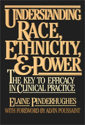 Understanding Race, Ethnicity and Power: The Key to Efficacy in Clinical Practice 9780029253410