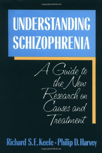 Understanding Schizophrenia: A Guide to the New Research on Causes and Treatment