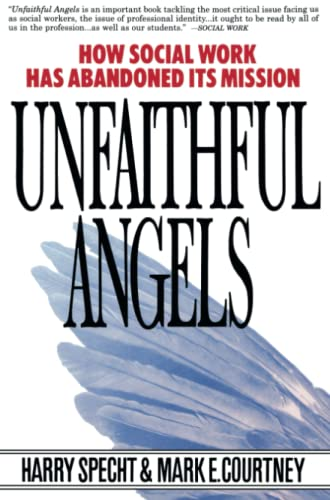 Unfaithful Angels: How Social Work Has Abonded Its Mission 9780028740867