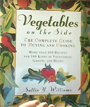Vegetables on the Side: The Complete Guide to Buying and Cooking Vegetables