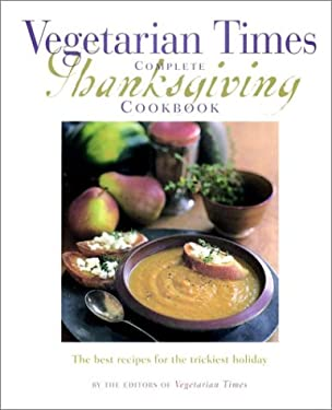 Vegetarian Times Complete Thanksgiving Cookbook 9780028625676