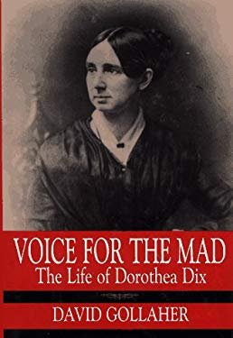 Voice for the Mad: The Life of Dorothea Dix 9780029123997