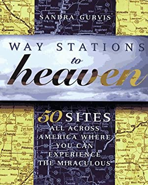 Way Stations to Heaven: 50 Sites All Across America Where You Can Experience the Miraculous